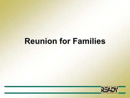 Reunion for Families. Reunion Objectives Establish realistic expectations about reunion. Recognize symptoms of stress. Identify helpful and reliable sources.