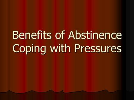 Benefits of Abstinence Coping with Pressures. Intimacy Sexual intimacy- sharing sexual feelings and sexual contact. Sexual intimacy- sharing sexual feelings.