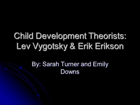 Child Development Theorists: Lev Vygotsky & Erik Erikson