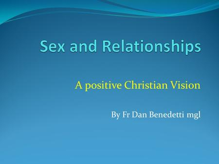 A positive Christian Vision By Fr Dan Benedetti mgl.
