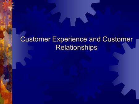Customer Experience and Customer Relationships. Customer Experience Agenda  What is customer experience?  What are the four stages of the customer experience.