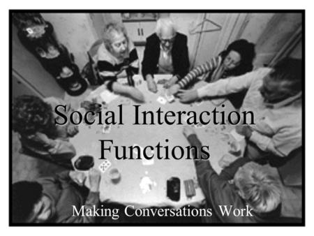 Social Interaction Functions Making Conversations Work.
