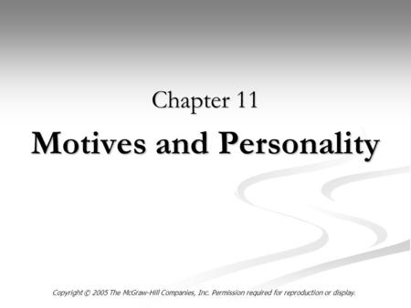 Motives and Personality Chapter 11 Copyright © 2005 The McGraw-Hill Companies, Inc. Permission required for reproduction or display.