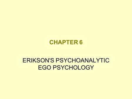 ERIKSON'S PSYCHOANALYTIC EGO PSYCHOLOGY