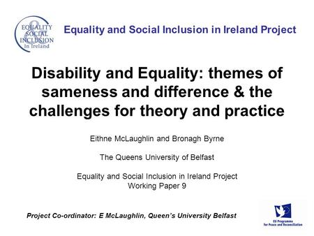 Eithne McLaughlin and Bronagh Byrne The Queens University of Belfast Equality and Social Inclusion in Ireland Project Working Paper 9 Equality and Social.