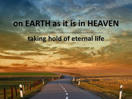 On EARTH as it is in HEAVEN -------------------------------------------------------------------------------------------------------------- taking hold.