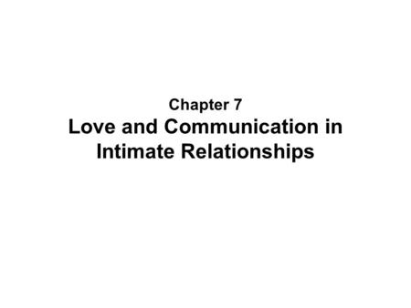 Chapter 7 Love and Communication in Intimate Relationships