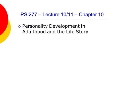 PS 277 – Lecture 10/11 – Chapter 10  Personality Development in Adulthood and the Life Story.