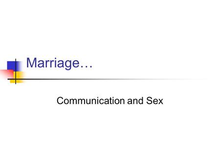 Marriage… Communication and Sex.