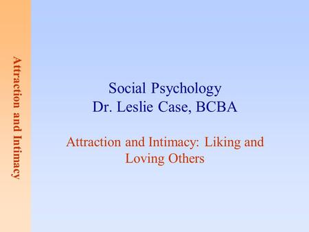 Social Psychology Dr. Leslie Case, BCBA