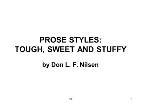 191 PROSE STYLES: TOUGH, SWEET AND STUFFY by Don L. F. Nilsen.