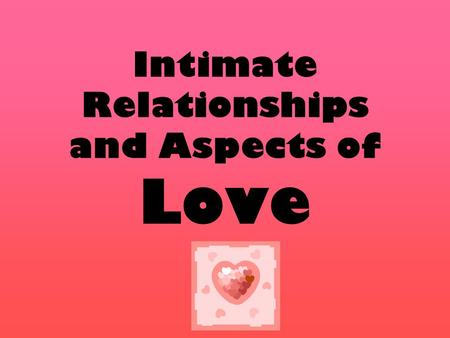 Intimate Relationships and Aspects of Love. What is the difference between LOVE and INFATUATION?
