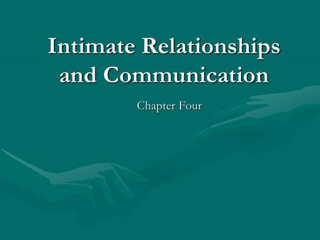 Intimate Relationships and Communication Chapter Four.