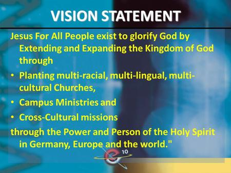 VISION STATEMENT Jesus For All People exist to glorify God by Extending and Expanding the Kingdom of God through Planting multi-racial, multi-lingual,
