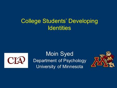 College Students' Developing Identities Moin Syed Department of Psychology University of Minnesota.