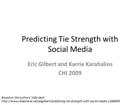 Predicting Tie Strength with Social Media Eric Gilbert and Karrie Karahalios CHI 2009 Based on the authors' slide deck