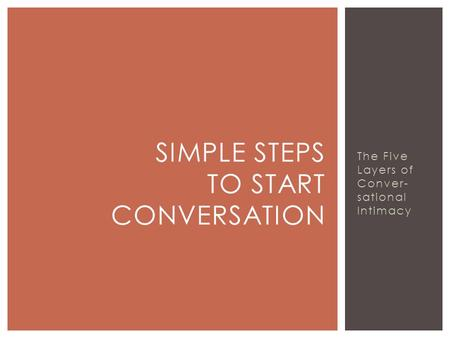 The Five Layers of Conver- sational Intimacy SIMPLE STEPS TO START CONVERSATION.