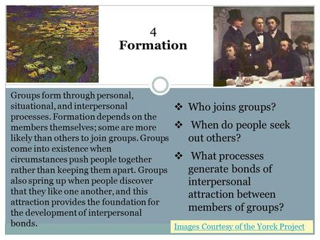 Groups form through personal, situational, and interpersonal processes. Formation depends on the members themselves; some are more likely than others to.