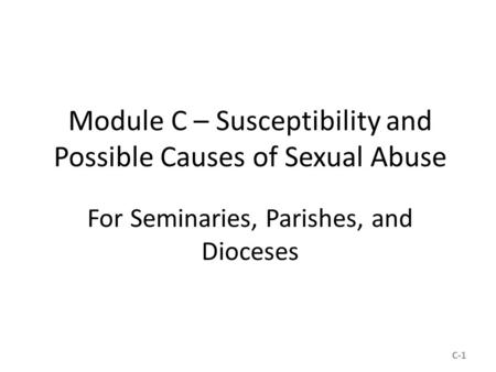 Module C – Susceptibility and Possible Causes of Sexual Abuse For Seminaries, Parishes, and Dioceses C-1.