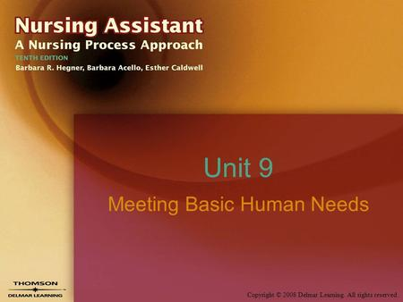 Copyright © 2008 Delmar Learning. All rights reserved. Unit 9 Meeting Basic Human Needs.