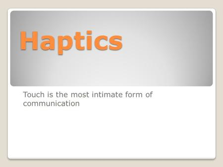 Haptics Touch is the most intimate form of communication.