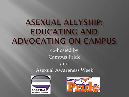 Co-hosted by Campus Pride and Asexual Awareness Week.