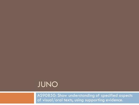 JUNO AS90850: Show understanding of specified aspects of visual/oral texts, using supporting evidence.