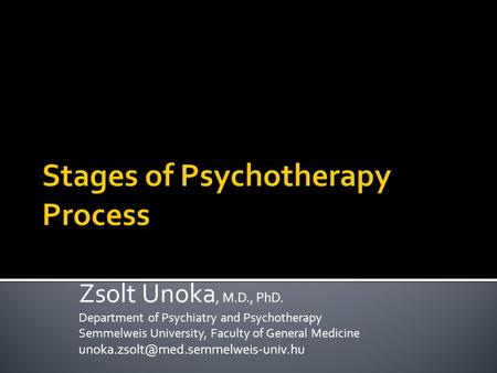 Zsolt Unoka, M.D., PhD. Department of Psychiatry and Psychotherapy Semmelweis University, Faculty of General Medicine