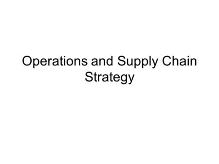 Operations and Supply Chain Strategy. Framework We will provide branded products and services of superior quality and value that improve the lives of.