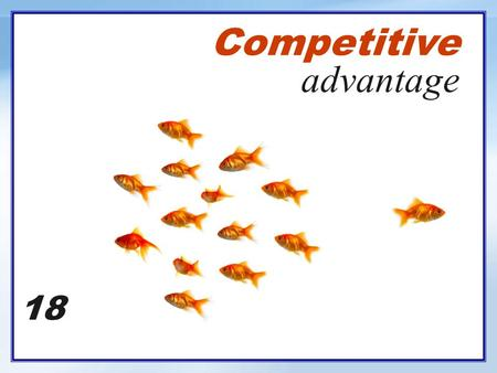 Competitive advantage 18. Definition Competitive Advantage  An advantage over competitors gained by offering consumers greater value than competitors.