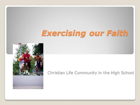 Exercising our Faith Christian Life Community in the High School.