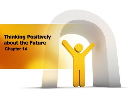 Thinking Positively about the Future Chapter 14. Understanding Life Stages Understand the present. Take a glimpse into the future.
