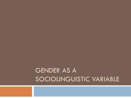 GENDER AS A SOCIOLINGUISTIC VARIABLE. It is based on the idea that people often get themselves worked up unnecessarily over trivial issues; they would.
