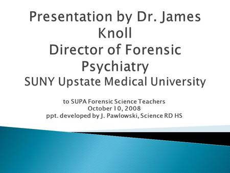 To SUPA Forensic Science Teachers October 10, 2008 ppt. developed by J. Pawlowski, Science RD HS.