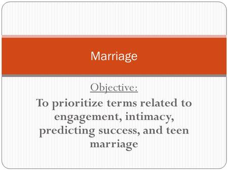 Objective: To prioritize terms related to engagement, intimacy, predicting success, and teen marriage Marriage.