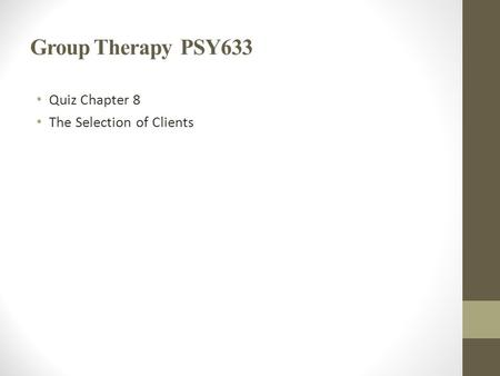 Group Therapy PSY633 Quiz Chapter 8 The Selection of Clients.