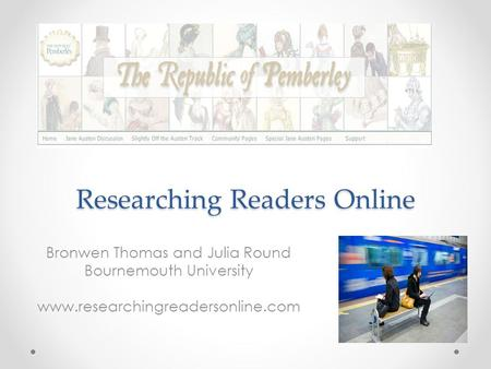 Researching Readers Online Bronwen Thomas and Julia Round Bournemouth University www.researchingreadersonline.com.