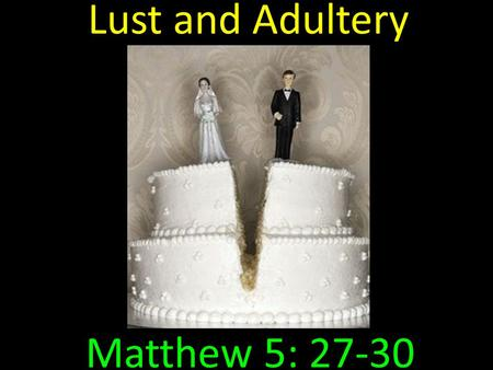 "Lust and Adultery Matthew 5: 27-30. Lust and Adultery -- Matthew 5: 27-30 27 ""You have heard that it was said to those of old, 'You shall not commit adultery.'"