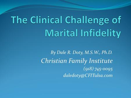 By Dale R. Doty, M.S.W., Ph.D. Christian Family Institute (918) 745-0095