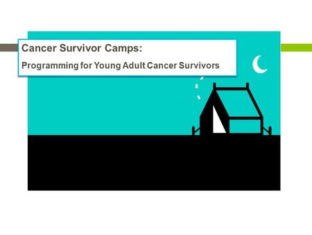 Cancer Survivor Camps: Programming for Young Adult Cancer Survivors Cancer Survivor Camps: Programming for Young Adult Cancer Survivors.