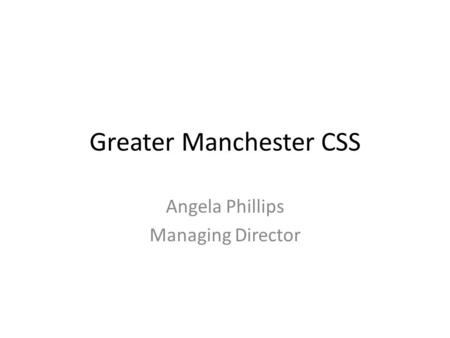 Greater Manchester CSS Angela Phillips Managing Director.