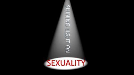 SHINING LIGHT O N. God's Gold Standard for Human Sexuality.