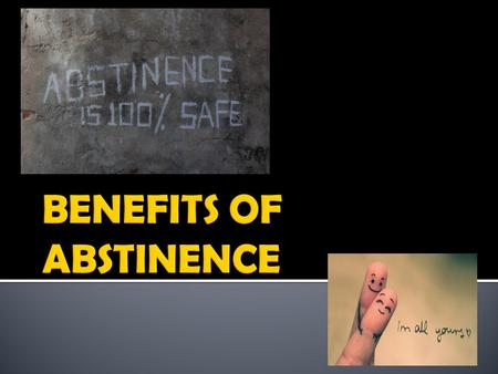  What does abstinence mean?  Define it in your own words.