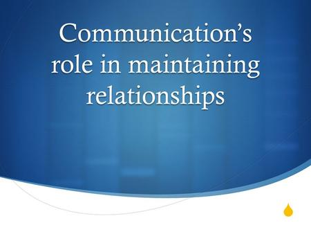  Communication's role in maintaining relationships.
