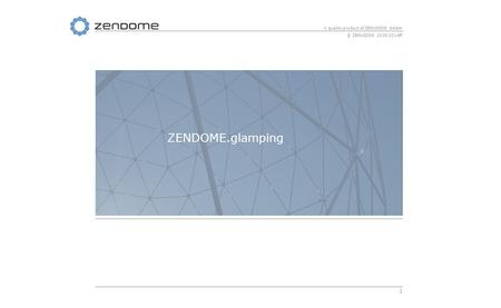 1 A quality product of ZENVISION GmbH © ZENVISION 2006-2014ff ZENDOME.glamping.