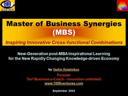 Master of Business Synergies (MBS) Inspiring Innovative Cross-functional Combinations New-Generation post-MBA Inspirational Learning for the New Rapidly.