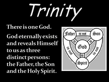 Trinity There is one God. God eternally exists and reveals Himself to us as three distinct persons: the Father, the Son and the.