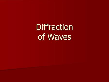 "Diffraction of Waves. Learning outcomes Understand what ""diffraction"" of waves is. Understand what ""diffraction"" of waves is. Explain in terms of diffraction."