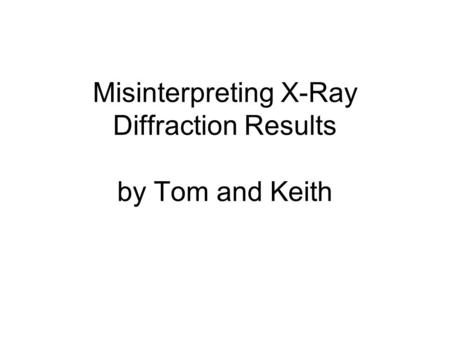 Misinterpreting X-Ray Diffraction Results by Tom and Keith