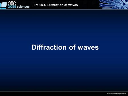 © Oxford University Press 2011 IP1.26.5 Diffraction of waves Diffraction of waves.